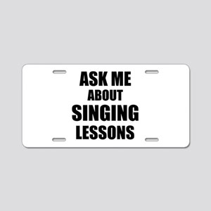 Ask me about Singing lessons Aluminum License Plat
