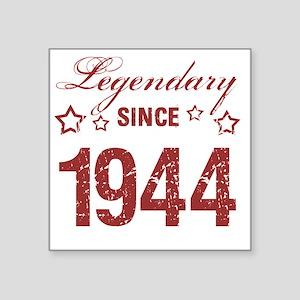 "Legendary Since 1944 Birthd Square Sticker 3"" x 3"""