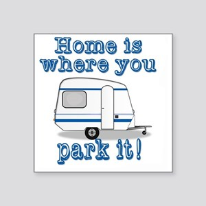 """Home Is Where You Park It Square Sticker 3"""" x 3"""""""