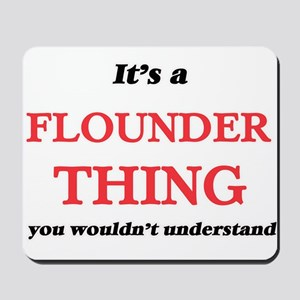 It's a Flounder thing, you wouldn&#3 Mousepad