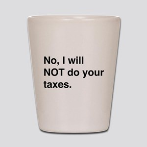 Do your own taxes Shot Glass