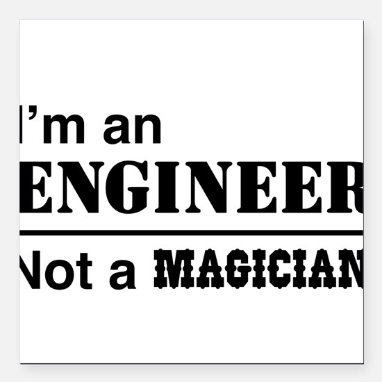 """Engineer, not magician Square Car Magnet 3"""" x 3"""""""