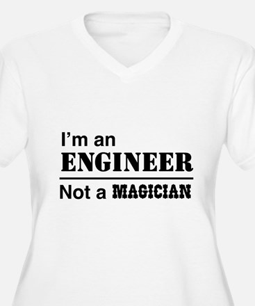 Engineer, not magician Plus Size T-Shirt