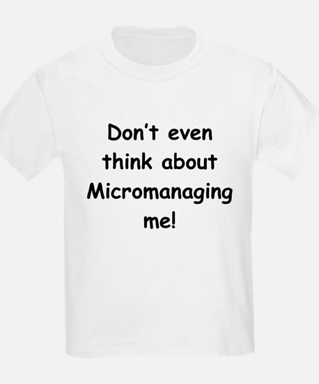 Don't Think About Micromanage Kids T-Shirt