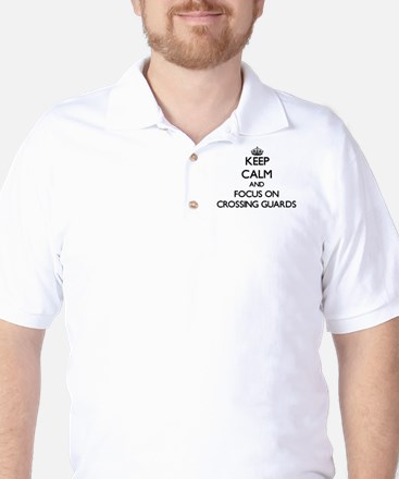 Keep Calm and focus on Crossing Guards Golf Shirt
