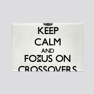 Keep Calm and focus on Crossovers Magnets