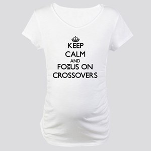 Keep Calm and focus on Crossovers Maternity T-Shir
