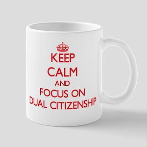 Keep Calm and focus on Dual Citizenship Mugs