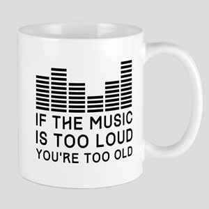 If the Music Is Too Loud You're Too Old Mugs