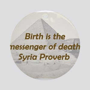 Birth Is the Messenger Round Ornament