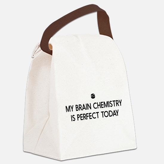 My Brain Chemistry Is Perfect Today Canvas Lunch B