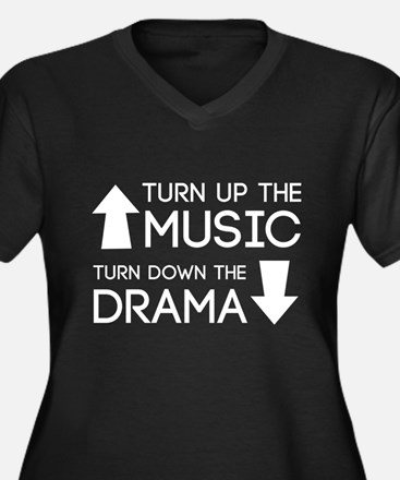 Turn up the Music, Turn Down the Drama Plus Size T