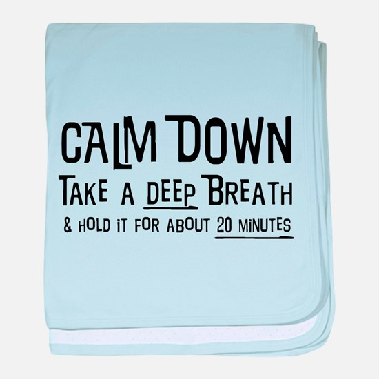 CALM DOWN Take A Deep Breath And Hold It For About