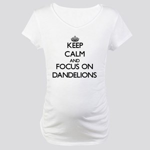 Keep Calm and focus on Dandelions Maternity T-Shir