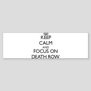 Keep Calm and focus on Death Row Bumper Sticker