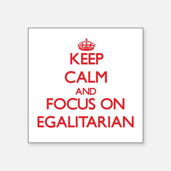 Keep Calm and focus on EGALITARIAN Sticker