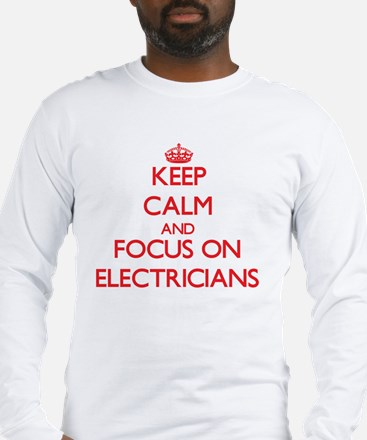 Keep Calm and focus on ELECTRICIANS Long Sleeve T-