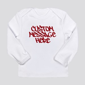 Custom Message Design Long Sleeve T-Shirt