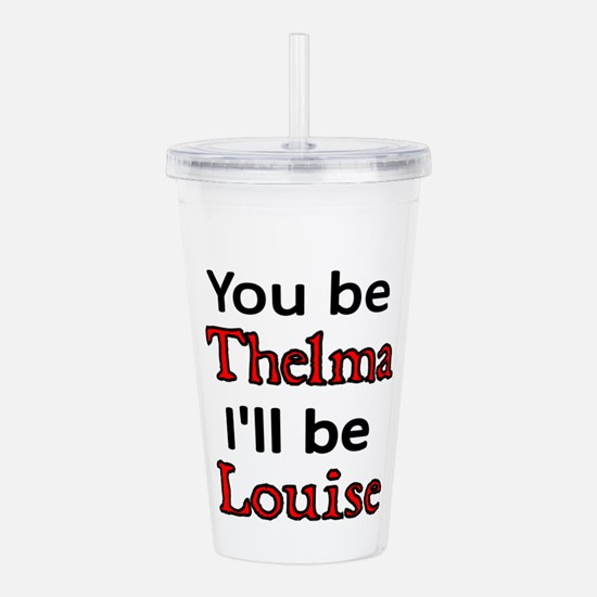You be Thelma. I'll be Louise Acrylic Double-wall