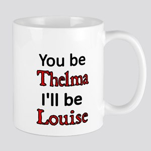 You be Thelma. I'll be Louise Mugs