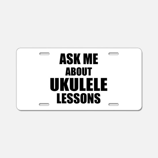 Ask me about Ukulele lessons Aluminum License Plat