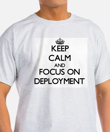 Keep Calm and focus on Deployment T-Shirt