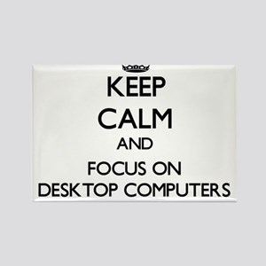 Keep Calm and focus on Desktop Computers Magnets