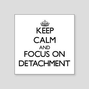 Keep Calm and focus on Detachment Sticker