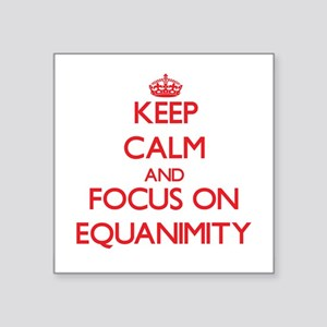 Keep Calm and focus on EQUANIMITY Sticker