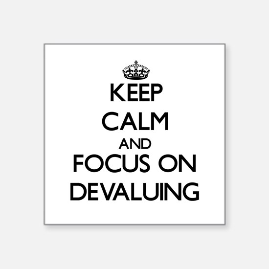 Keep Calm and focus on Devaluing Sticker