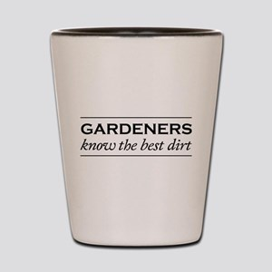 Gardeners know the best dirt Shot Glass