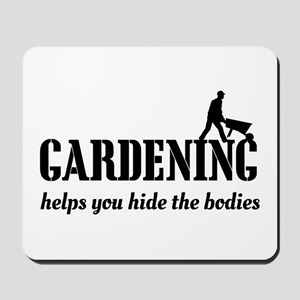 Gardening helps hide bodies Mousepad