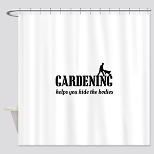 Gardening helps hide bodies Shower Curtain