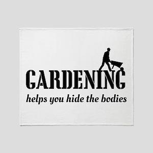Gardening helps hide bodies Throw Blanket