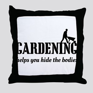 Gardening helps hide bodies Throw Pillow