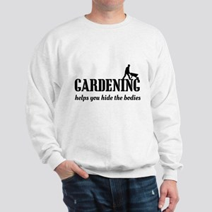 Gardening helps hide bodies Sweatshirt