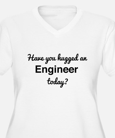 hugged an engineer today? Plus Size T-Shirt