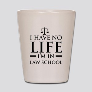 No life in law school Shot Glass