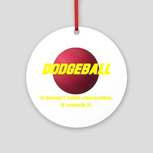Dodgeball . . . It Doesn;t Bu Ornament (Round)