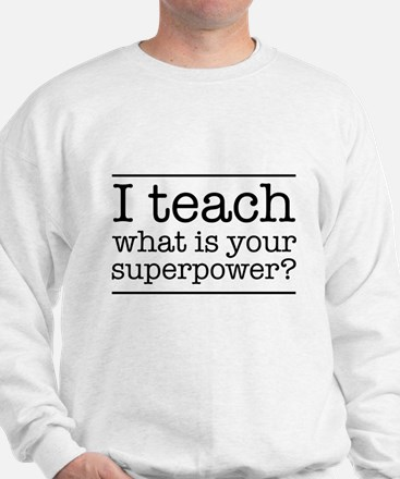 I teach what's your superpower Sweatshirt