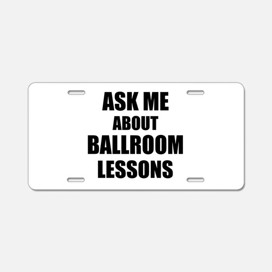 Ask me about Ballroom lessons Aluminum License Pla