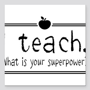 I teach what's your superpower 2 Square Car Magnet
