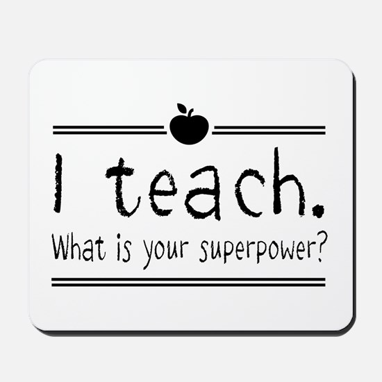 I teach what's your superpower 2 Mousepad