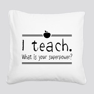 I teach what's your superpower 2 Square Canvas Pil