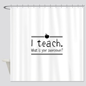 I teach what's your superpower 2 Shower Curtain