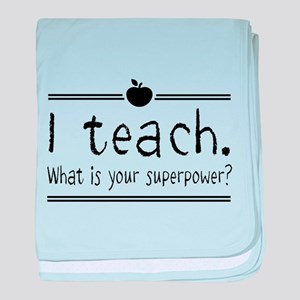 I teach what's your superpower 2 baby blanket