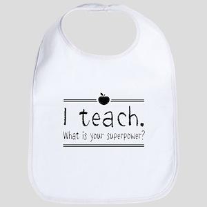 I teach what's your superpower 2 Bib