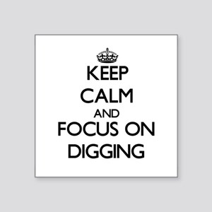 Keep Calm and focus on Digging Sticker