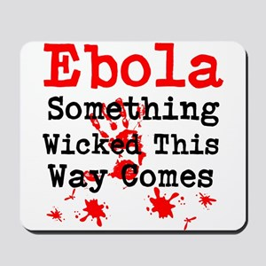Ebola Something Wicked This Way Comes Mousepad