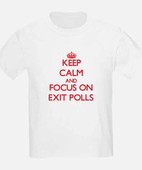 Keep Calm and focus on EXIT POLLS T-Shirt